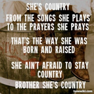 ... and raised. She ain't afraid to stay country. Brother she's country