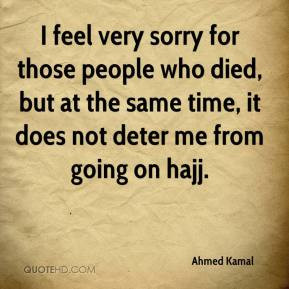 Ahmed Kamal - I feel very sorry for those people who died, but at the ...