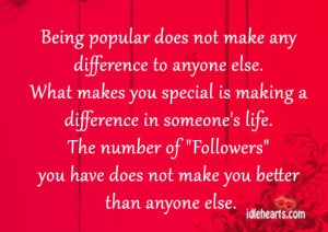 Home » Quotes » Being Popular Does Not Make Any Difference To Anyone ...