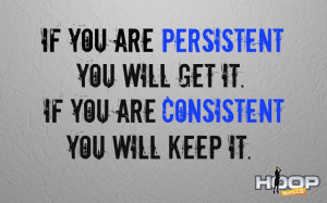 you will get it. If you are consistent, you will keep it.Sports Quotes ...
