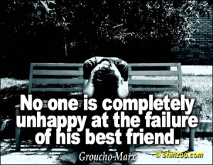 No one is completely unhappy at the failure of his best friend.""
