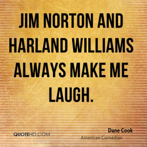 Jim Norton and Harland Williams always make me laugh.