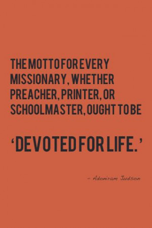 The motto for every missionary, whether preacher, printer, or ...