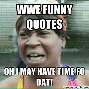 WWE FUNNY QUOTES May 01 02:16 UTC 2013