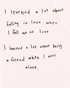 ... out of love. I learned a lot about being a friend when i was alone