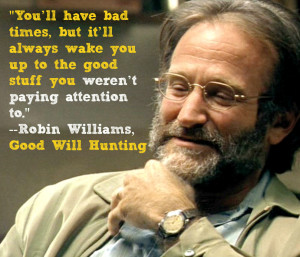 """Robin Williams Good Will Hunting Movie Quote: """"You have bad days ..."""
