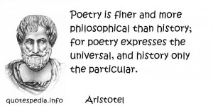 - Poetry is finer and more philosophical than history; for poetry ...