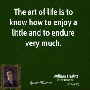 The art of life is to know how to enjoy a little and to endure very ...
