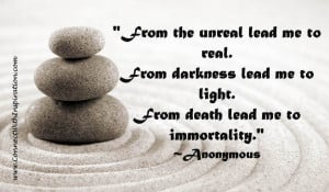 ... lead me to light. From death lead me to immortality.