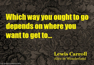 Which way you ought to go depends on where you want to get to...