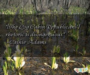 The Log Cabin Republicans '] rhetoric is disingenuous .