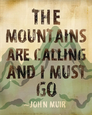 John Muir Print - The Mountains Are Calling And I Must Go