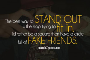 ... in. I'd rather be a square than have a circle full of fake friends