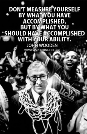 "... Have Accomplished With Your Ability "" - John Wooden ~ Sports Quote"