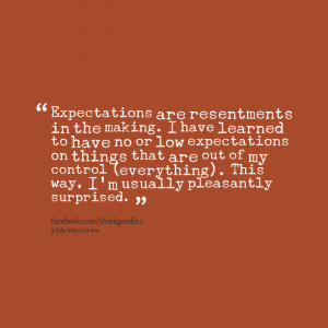 Quotes Picture: expectations are resentments in the making i have ...