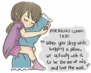 ... pillow, we actually wish it to be the one we miss and love the most