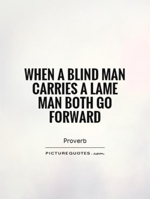 When a blind man carries a lame man both go forward Picture Quote #1