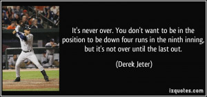 It's never over. You don't want to be in the position to be down four ...