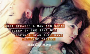 Just because a man and woman sleep in the same bed doesn't mean they ...