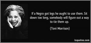 ... long, somebody will figure out a way to tie them up. - Toni Morrison