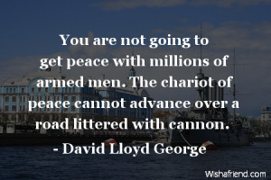 You are not going to get peace with millions of armed men. The chariot ...