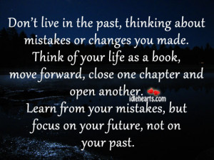 Don't Live In The Past,Thinking About Mistakes or Changes You Made ...