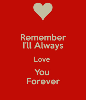 forever and always love forever and always love i will love you ...