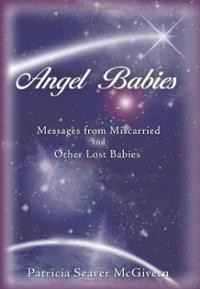 Angel Babies: Messages from Miscarried and Other Lost Babies (Ha ...