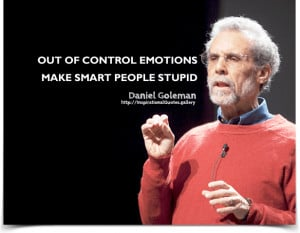 ... of control emotions make smart people stupid. Quote by Daniel Goleman
