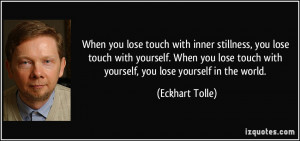 ... lose touch with yourself. When you lose touch with yourself, you lose