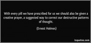 ... way to correct our destructive patterns of thought. - Ernest Holmes