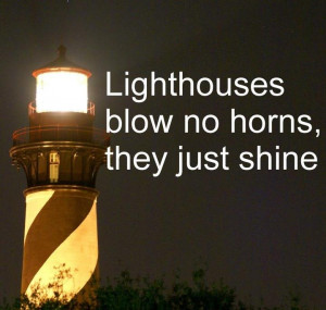 Be like the lighthouse - just shine!