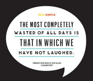 ... in which we have not laughed sébastien roch nicolas chamfort # quotes