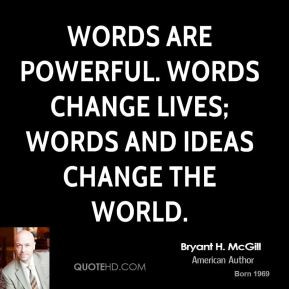 Bryant H. McGill - Words are powerful. Words change lives; words and ...