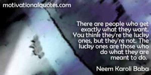 exactly what they want. You think they're the lucky ones, but they're ...