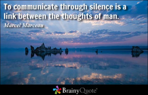 To communicate through silence is a link between the thoughts of man ...