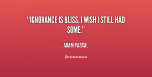 quote-Adam-Pascal-ignorance-is-bliss-i-wish-i-still-97681.png