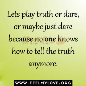 truth or dare, or maybe just dare because no one knows how to tell ...