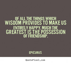 Epicurus poster quotes - Of all the things which wisdom provides to ...