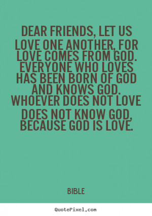 Quotes about love - Dear friends, let us love one another, for love ...