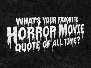 What's Your Favorite Scary Movie Quote