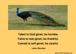 Talent is God - given ; be humble .
