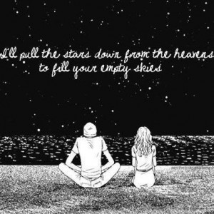 ... the stars down from the heavens to fall your empty skies love quote