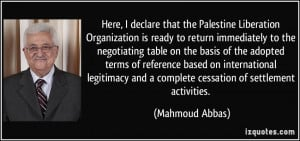 Here, I declare that the Palestine Liberation Organization is ready to ...