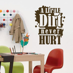 Little Dirt Never Hurt Wall Decal