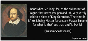 Bonos dies, Sir Toby; for, as the old hermit of Prague, that never saw ...