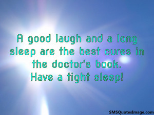 good laugh and a long sleep are the best cures in the doctor's book.