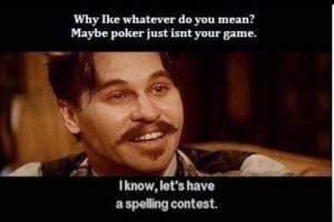 Tombstone. Doc Holiday. Hilarious line!! Lol