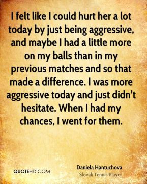 daniela-hantuchova-quote-i-felt-like-i-could-hurt-her-a-lot-today-by ...