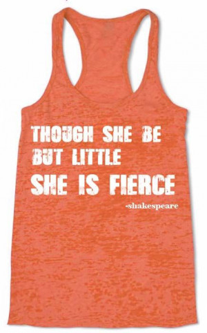 Though She Be But Little She Is Fierce Quote by Shakespeare Burnout ...